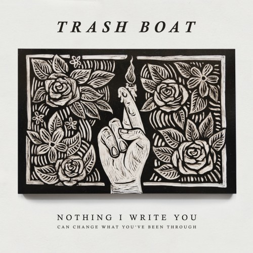 trash boat/Nothing I Write You Can Change What You've Been Through