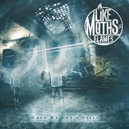 like moths to flames/when  we don't exist