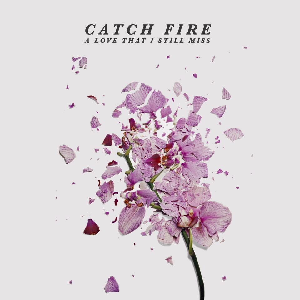 Catch Fire       A Love That I Still Miss
