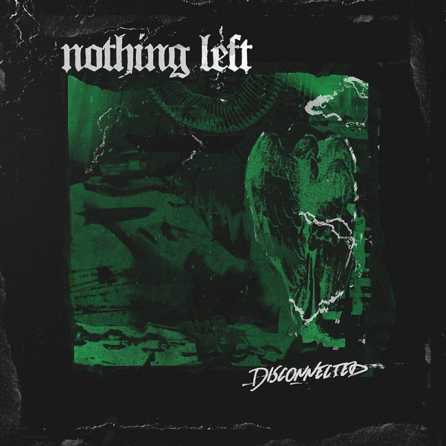 nothing left / DISCONNECTED