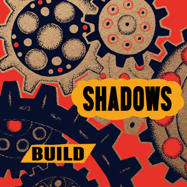 SHADOWS / BUILD
